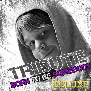 Born To Be Somebody (Justin Bieber Tribute) - Deluxe
