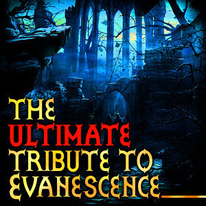 The Ultimate Tribute To Evanescence