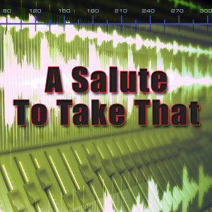 A Salute To Take That