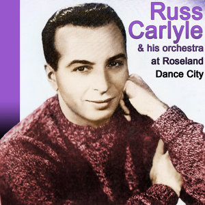 Russ Carlyle And His Orchestra At Roseland Dance City