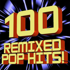 100 Remixed Pop Hits!