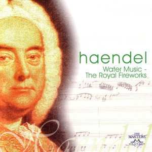 Handel: Water Music - The Royal Fireworks