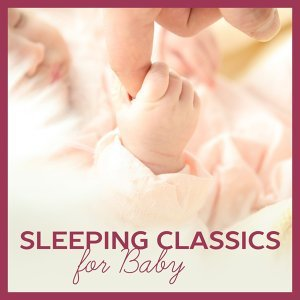 Sleeping Classics for Baby – Soft Music to Relax, Sleep Well, Classical Melodies for Baby Dreams