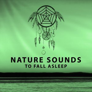 Nature Sounds to Fall Asleep – Dream & Relax, Sounds to Calm Down, Nature Relaxation
