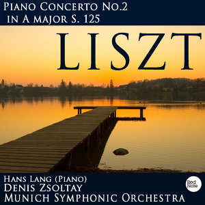 Liszt: Piano Concerto No.2 in A major S. 125