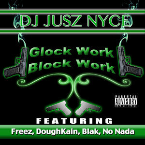 Glock Work Block Work (feat. Freez, DoughKain, Blak & No Nada)