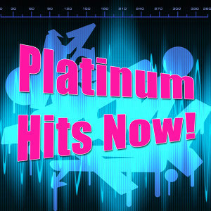 Platinum Hits Now!