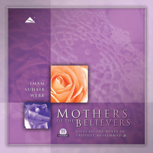 Mothers of the Believers - The Lives of the Wives of Prophet Mohammed (pbuh)