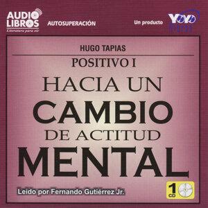 Hugo Tapias: Positivo I - Hacia un Cambio de Actitud Mental (Unabridged)