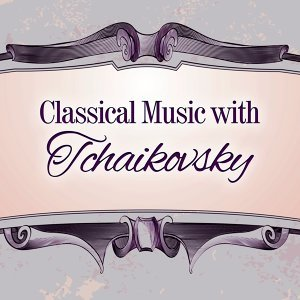 Classical Music with Tchaikovsky – Soft Piano Sounds, Relax Yourself, Classical Music, No More Stress