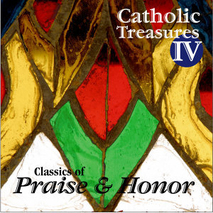 Catholic Treasures IV: Classics of Praise and Honor
