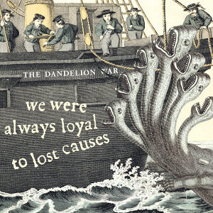 We Were Always Loyal To Lost Causes