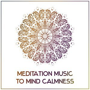 Meditation Music to Mind Calmness – Stress Relief, Mind Relaxation, Buddha Lounge, Rest Inner Spirit