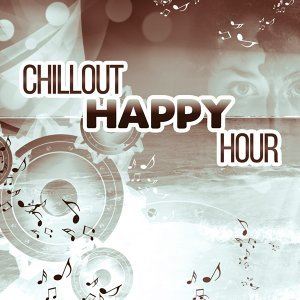 Chillout Happy Hour – Finest Selected Chill Out Tracks, Deep Bounce, Good Vibes Only, Chill Out
