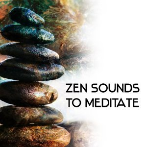 Zen Sounds to Meditate – Calming Sounds to Rest & Relax, New Age Music to Meditate, Inner Peace