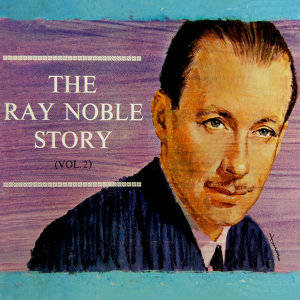 The Ray Noble Story Volume 2