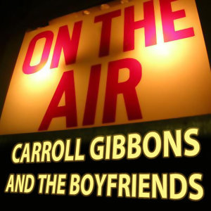 "Carroll Gibbons ""On The Air"""