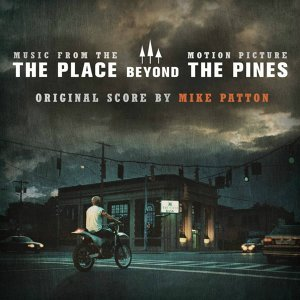 The Place Beyond the Pines - Derek Cianfrance's Original Motion Picture Soundtrack