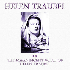 The Magnificent Voice Of Helen Traubel