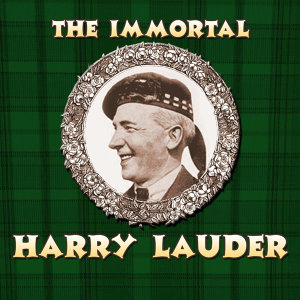 The Immortal Harry Lauder