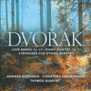 Dvořák: Love Songs, Op. 83 - Piano Quintet, Op. 81 - Cypresses for String Quartet