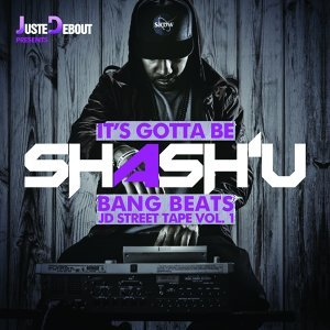 It's Gotta Be Shash'U - Bang Beats JD Street Tape, Vol. 1