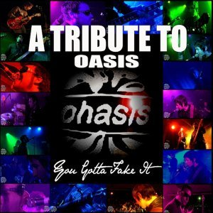 A Tribute to Oasis - You Gotta Fake It