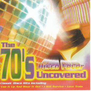 The 70's Uncovered - Disco Fever