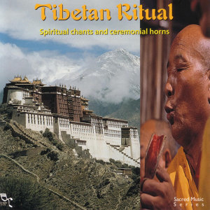 Tibetan Ritual - Spiritual Chants And Ceremonial Horns