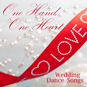 One Hand, One Heart - Wedding Dance Songs - Wedding Love Songs - Wedding Reception Songs