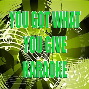 You get what you give (In the Style of New Radicals) (Karaoke)