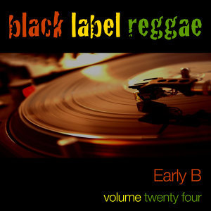 Black Label Reggae-Early B-Vol. 24