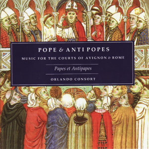 Popes & Antipopes: Music for the Courts of Avignon & Rome