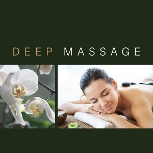 Deep Massage – Relaxing New Age Music for Massage, Spa, Meditation, Relaxation, Wellness, Rest at Home