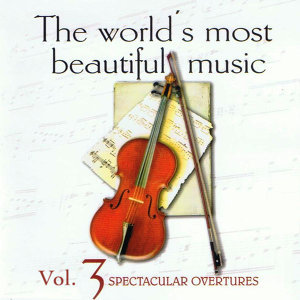 The World's Most Beautiful Music Volume 3: Spectacular Overtures