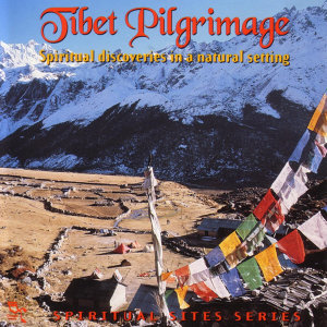 Tibet Pilgrimage - Spiritual Discoveries In A Natural Setting