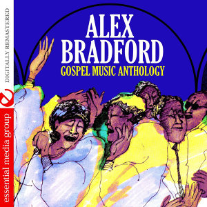 Gospel Music Anthology: Alex Bradford (Digitally Remastered)