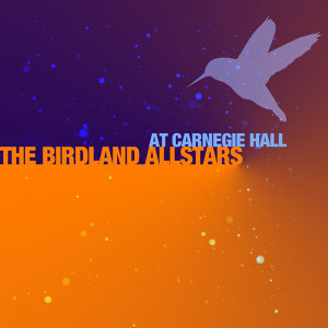 The Birdland Allstars At Carnegie Hall
