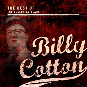 Best of the Essential Years: Billy Cotton