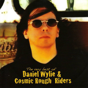 The Very Best Of Daniel Wylie & Cosmic Rough Riders