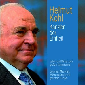 Helmut Kohl - Kanzler der Einheit