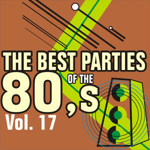 The Best Parties of the 80's Volume 17