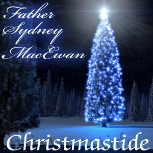 Christmastide Wtih Father Sydney MacEwan