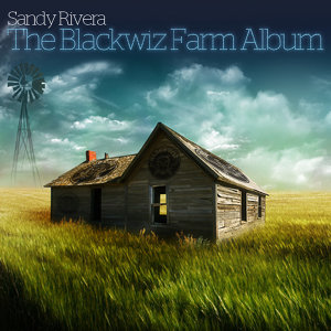Sandy Rivera Presents The Blackwiz Farm