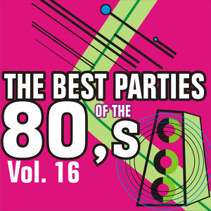 The Best Parties of the 80's Volume 16