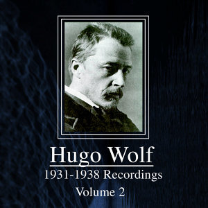 Hugo Wolf - 1931 - 1938 Recordings, Volume 2