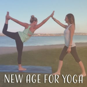 New Age for Yoga – Best Songs of New Age Music for Yoga, Meditation, Rest, Relax Body, Soul & Mind