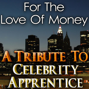 For the Love of Money (A Tribute to Celebrity Apprentice)