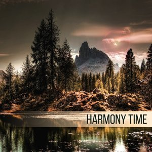 Harmony Time – Relaxing Music, Rest, Relief Stress, Reduce Anxiety, Calm Down, Feel Positive Natural Energy