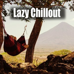 Lazy Chillout – Deep Chill Out, Relax Time, Rest, Positive Mood, Chill Out Day